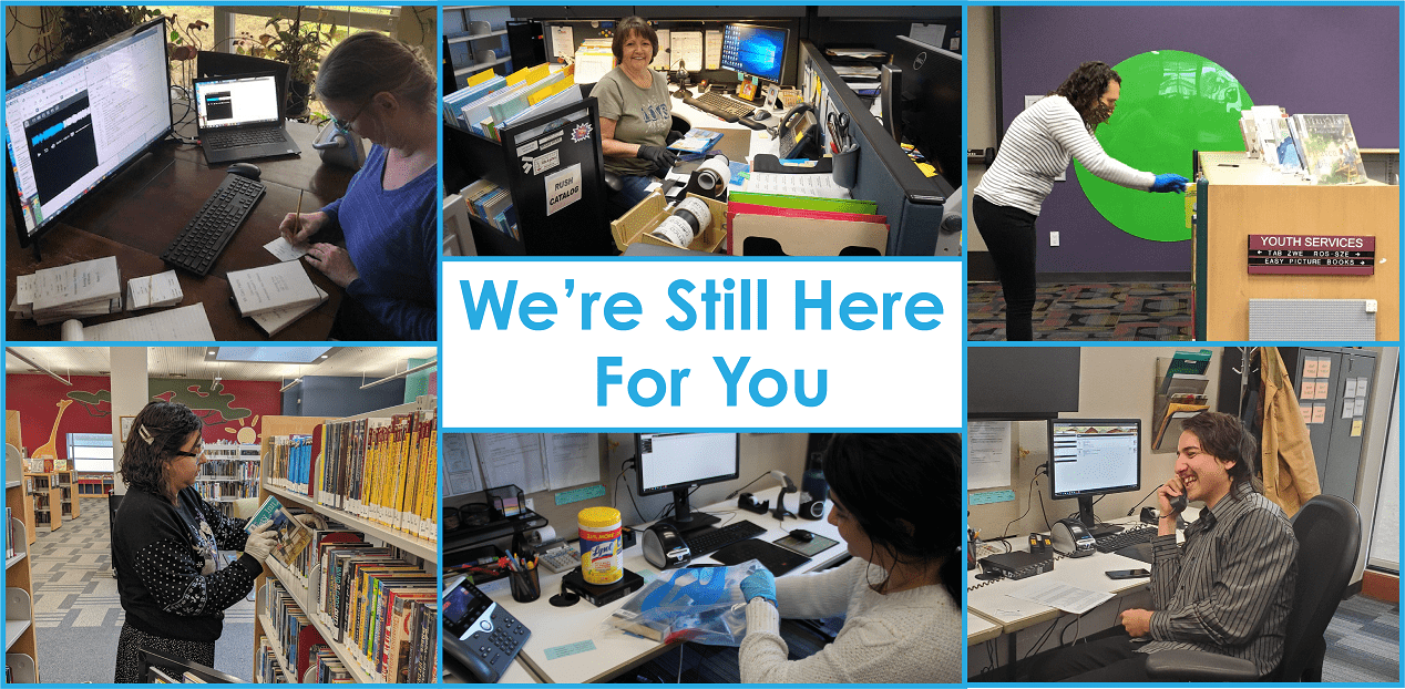 Images of library staff working with the text We're Still Here For You