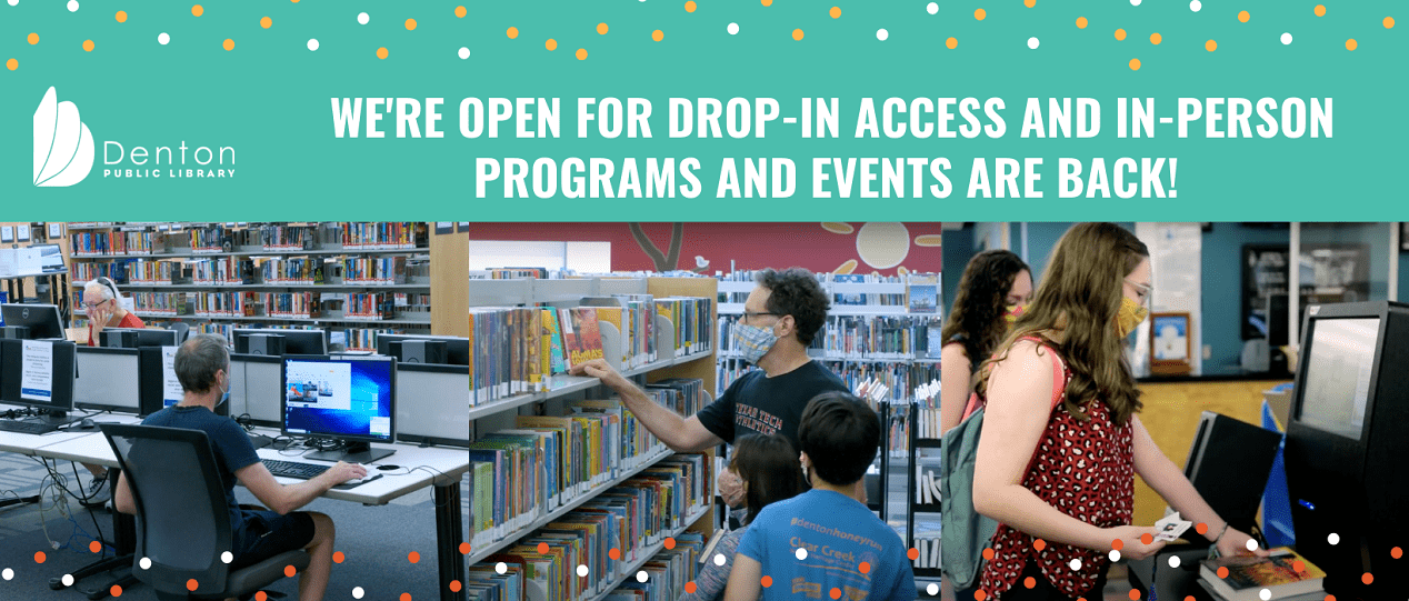 Images of people using the library.  Text: We're open for drop-in access and in-person programs and events are back!